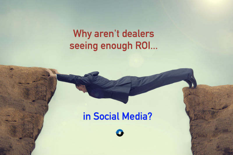 Why aren't dealers seeing enough ROI in Social Media