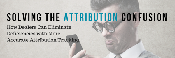 Solving Your Dealer's Attribution Confusion