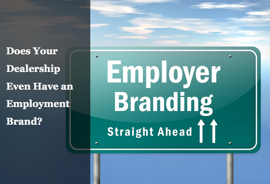 How to Define, Identify and Build an Employment Brand for Your Dealership
