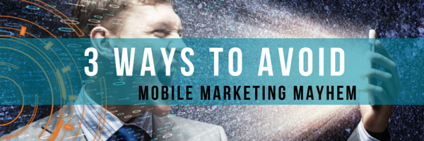 "3 Ways Dealers can Avoid ""Mobile Marketing Mayhem"""