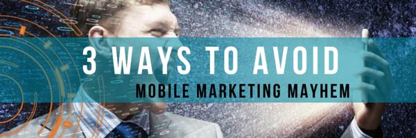 "Three Ways Dealers Can Avoid ""Mobile Marketing Mayhem"""