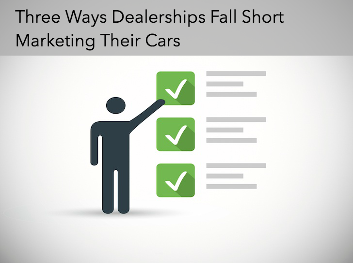 Three Ways Dealerships Fall Short Marketing Their Cars