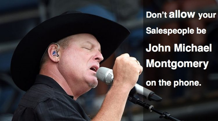 Don't Allow Salespeople be John Michael Montgomery on the Phone