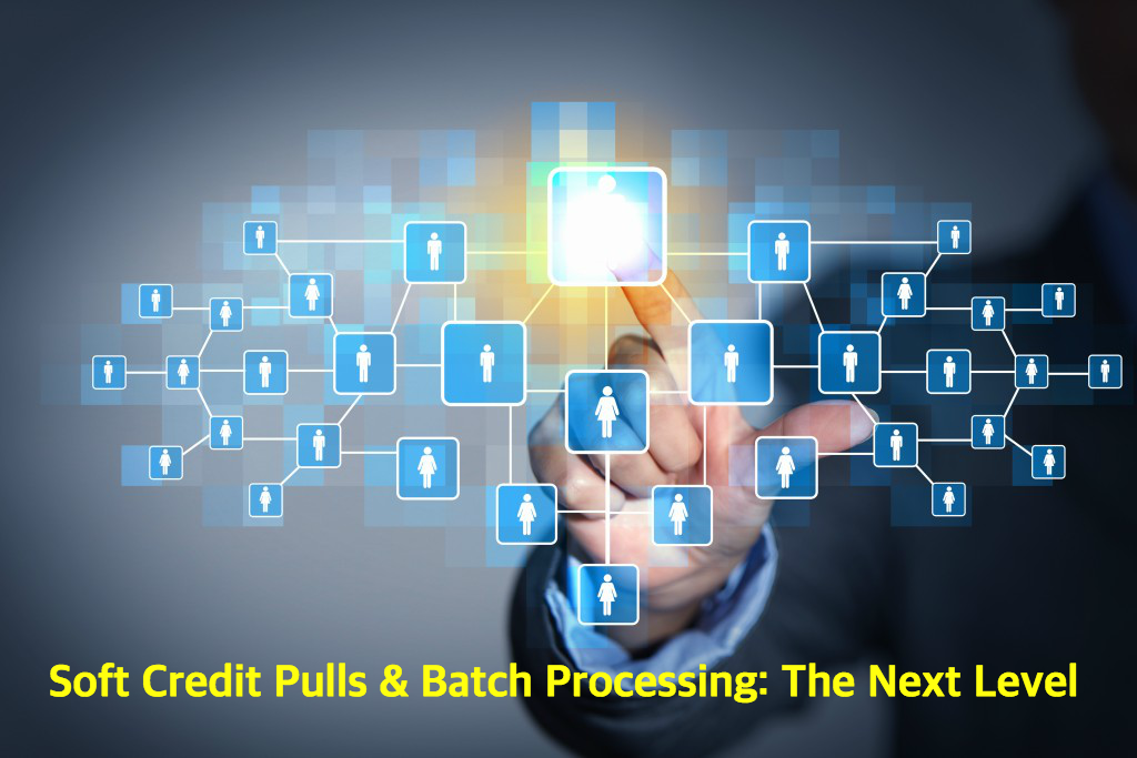 Soft Credit Pulls Batch Processing Next Level