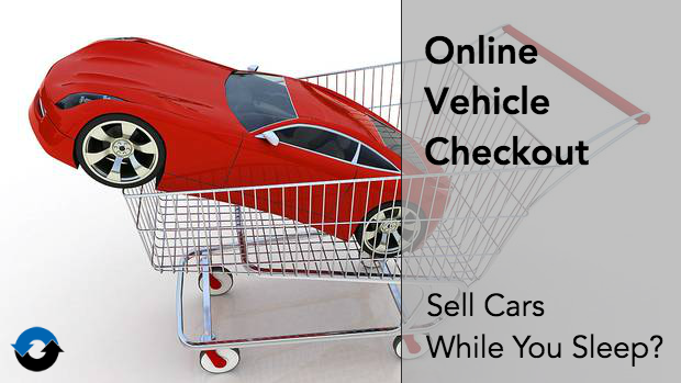 Online Vehicle Checkout: Sell Cars While You Sleep?