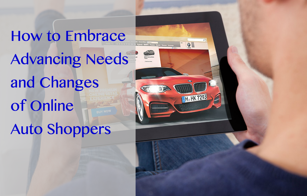 How to embrace the advancing needs and changes of online auto shoppers