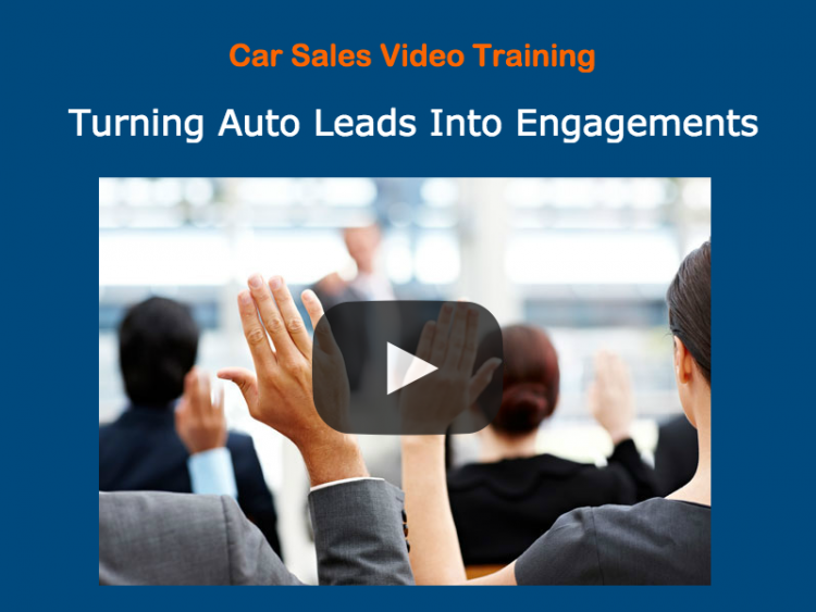 Free Car Sales Video Training Series: Turning Auto Leads Into Engagements