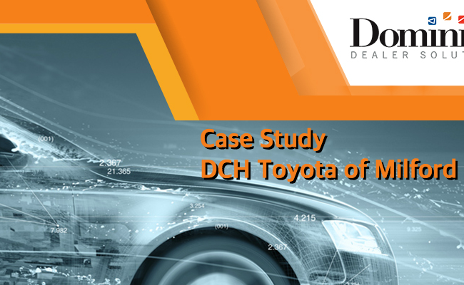 DCH Toyota of Milford Case Study by Dominion Dealer Solutions