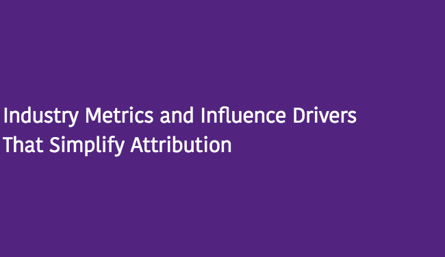 Industry Metrics and Influence Drivers That Simplify Attribution