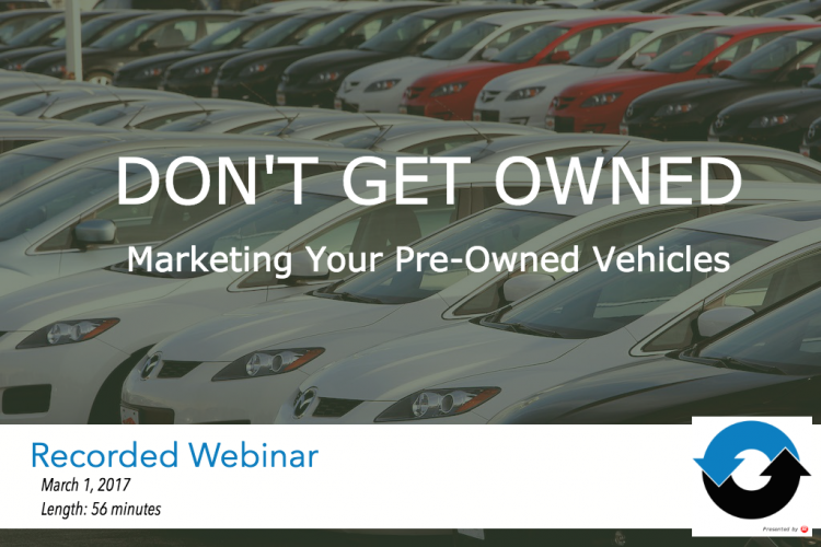 VIDEO: Don't Get Owned Marketing Your Pre-Owned Vehicles