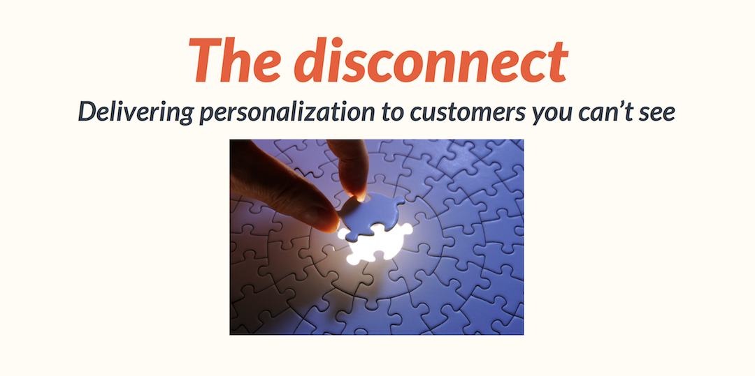 Delivering Personalization to customers you can't see