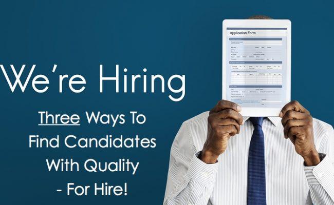 Three Ways Hiring Quality Employees