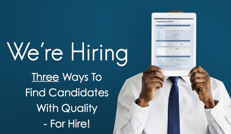 Three Ways To Find Candidates With Quality – For Hire!