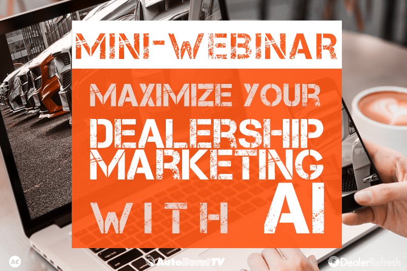 maximizing dealership marketing with ai