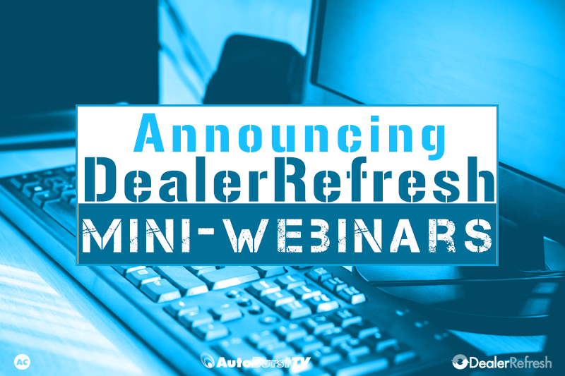 announcing dealerrefresh mini-webinars