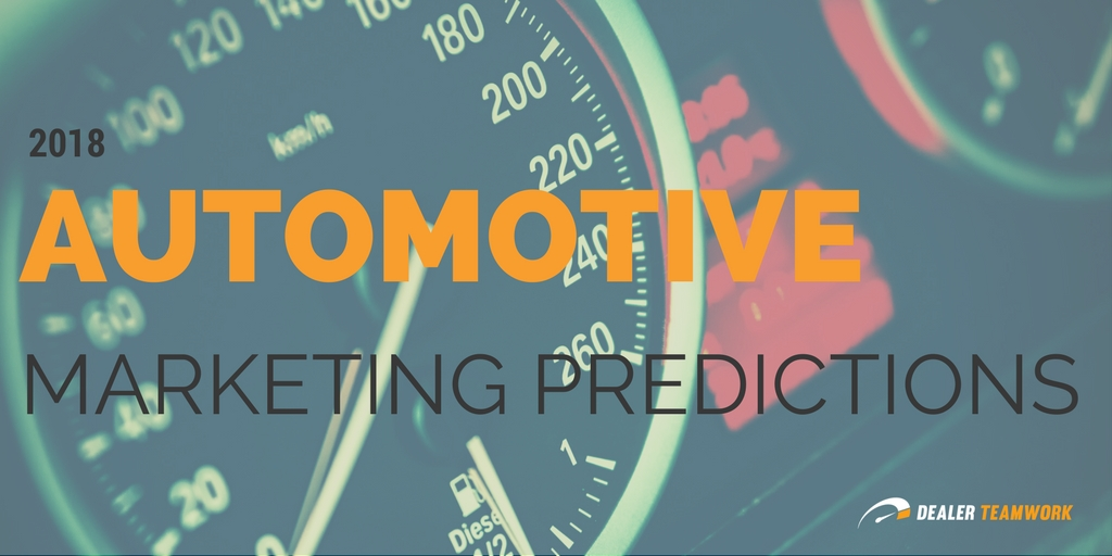 2018 Automotive Marketing Predictions - DealerRefresh