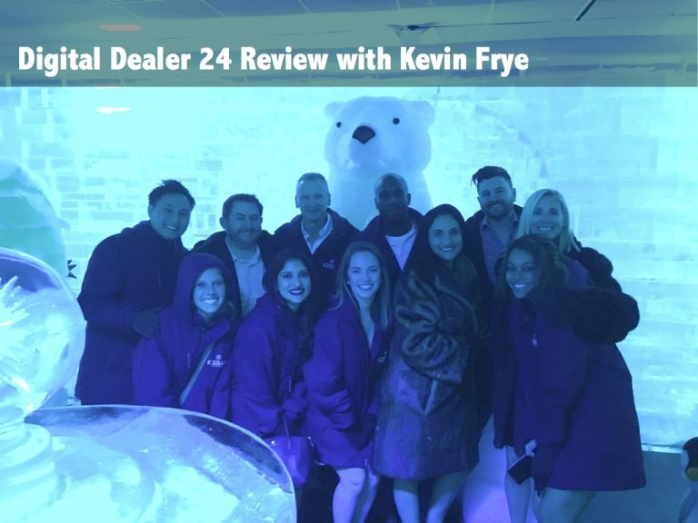 Digital Dealer 24 with Review Kevin Frye