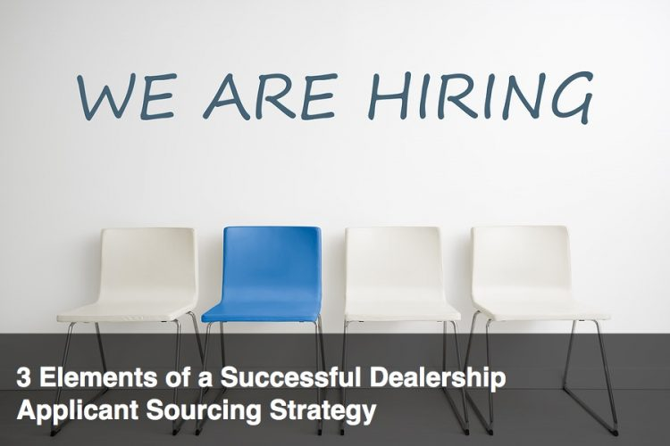 3 Elements of a Successful Dealership Applicant Sourcing Strategy