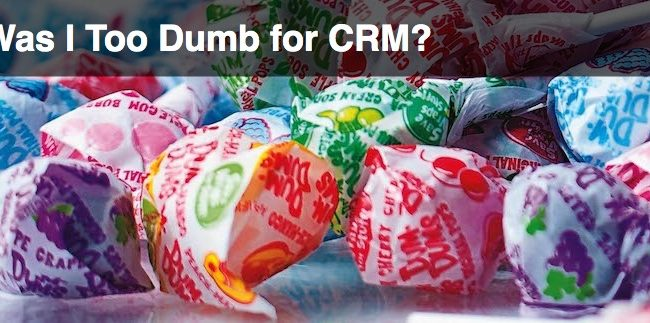 Too DUMb for CRM