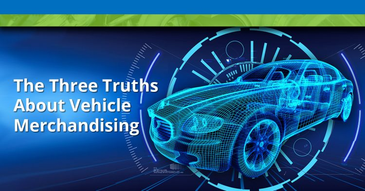 The Three Truths About Vehicle Merchandising