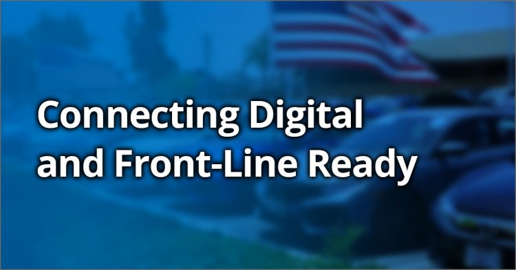 Connecting Digital and Physical Front-Line Ready